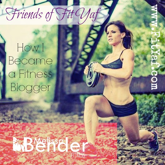 Friends of FitYaf - How I Became a Fitness Blogger: Melissa Bender Fitness